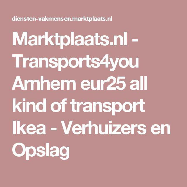 Marktplaats.nl - Transports4you Arnhem eur25 all kind of transport Ikea - Verhuizers en Opslag