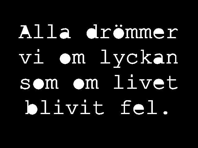 Alla drömmer vi om lyckan som om livet blivit fel. Lars Winnerbäck. Aldrig riktigt slut.