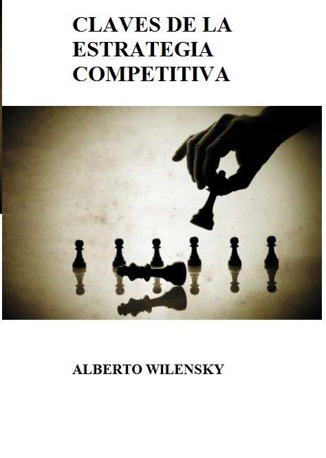 La estrategia competitiva - Claves - Alberto Wilensky - PDF - Español  http://helpbookhn.blogspot.com/2014/10/la-estrategia-competitiva-claves-Alberto-Wilensky.html