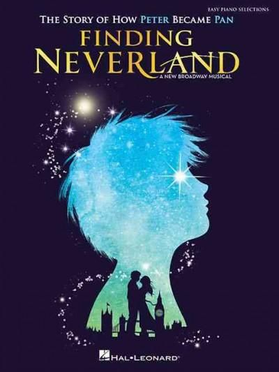 Finding Neverland: Easy Piano Selections: The Story of How Peter Become Pan
