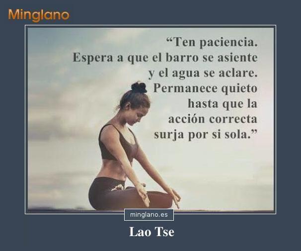 Frase de Lao Tse en la que te enseña lo importante que es saber tener paciencia en la vida