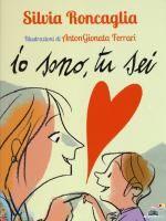 Io sono, tu sei / Silvia Roncaglia ; illustrazioni di AntonGionata Ferrari