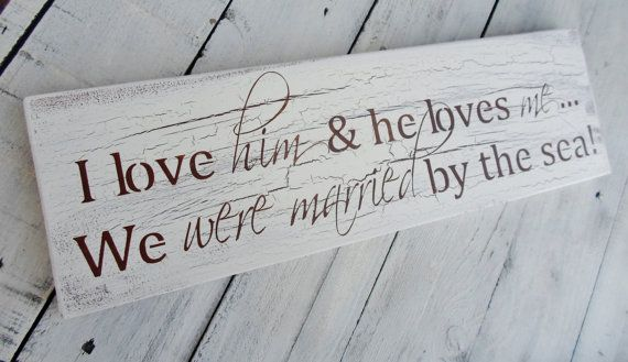 "Beach Seaside Destination Wedding Reception Signs, Anniversary gift "" I love him and and he loves me ...We WERE MARRIED by the sea"""