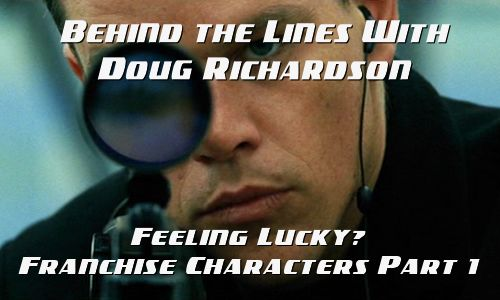 BEHIND THE LINES WITH DR: Feeling Lucky? Franchise Characters Part 1 by Doug Richardson | Script Magazine #scriptchat