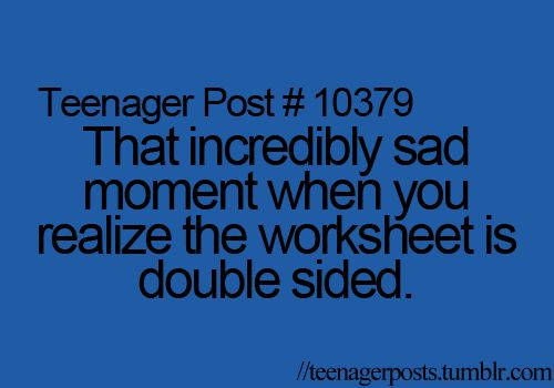 Especially when you only realize it's double side 10 minutes before the bell goes for the lesson when the homework is due in......