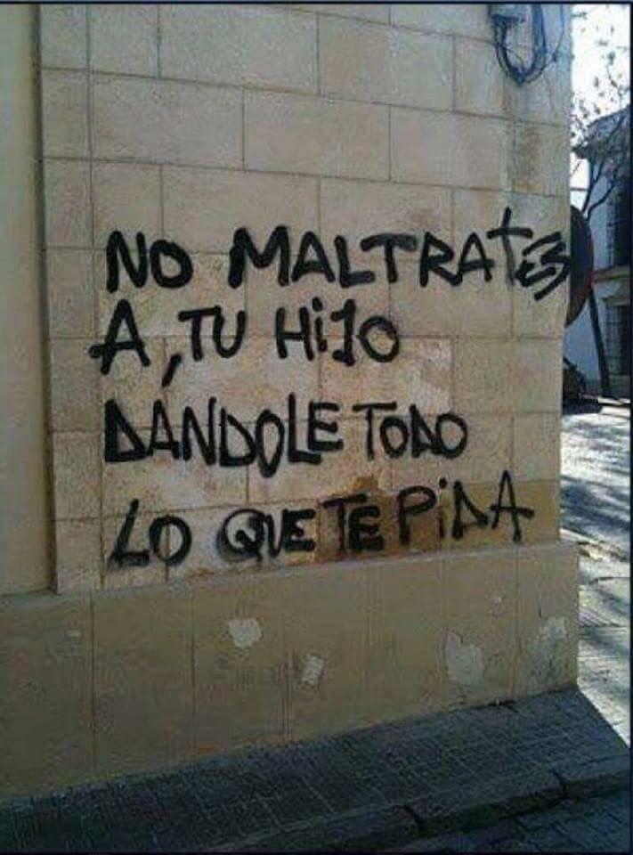 No maltrates...