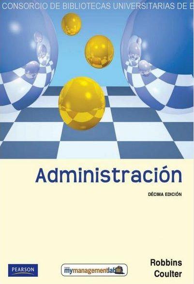 Robbins, Stephen P. y Mary Coulter. Administración, 10ª Edición, México, 2010, Pearson Educación. ISBN e-Book: 9786074424201. Disponible en: Base de Datos Pearson.
