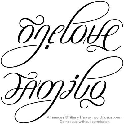 """One Love"" & ""Family"" Ambigram (awesome tattoo idea)"