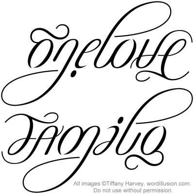 """One Love"" & ""Family"" Ambigram (awesome tattoo idea)"