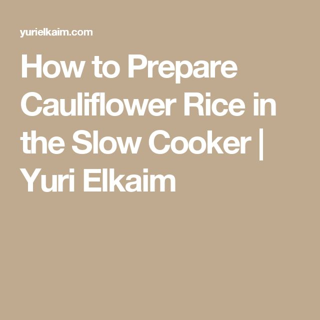 How to Prepare Cauliflower Rice in the Slow Cooker | Yuri Elkaim
