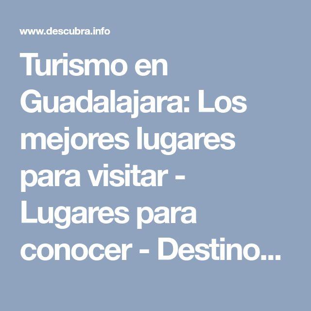 Turismo en Guadalajara: Los mejores lugares para visitar - Lugares para conocer - Destinos turísticos