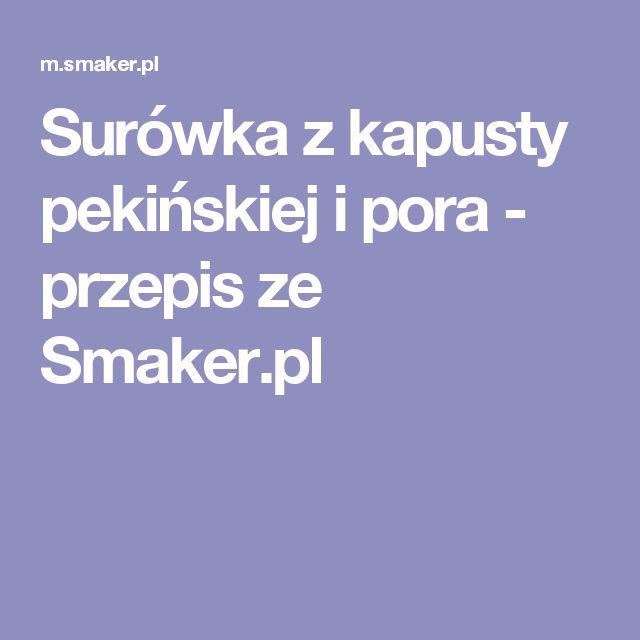 Surówka z kapusty pekińskiej i pora - przepis ze Smaker.pl