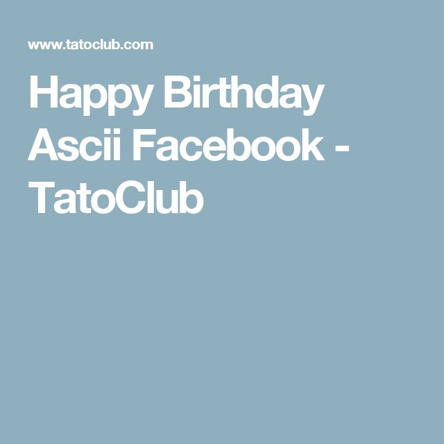 Happy Birthday Ascii Facebook - TatoClub