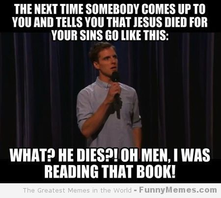 funny memes jesus died for your sins pieces of me