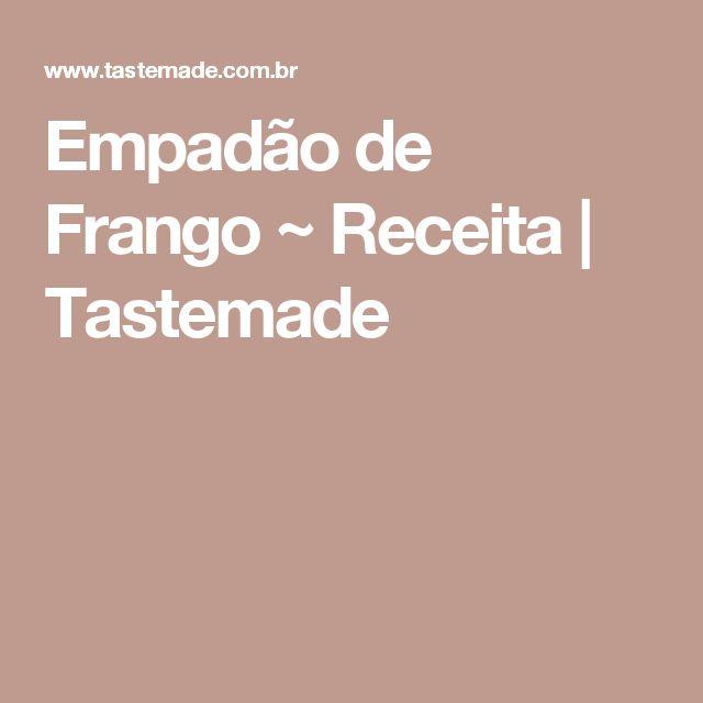 Empadão de Frango ~ Receita | Tastemade