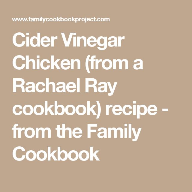 Cider Vinegar Chicken  (from a Rachael Ray cookbook) recipe - from the   Family Cookbook