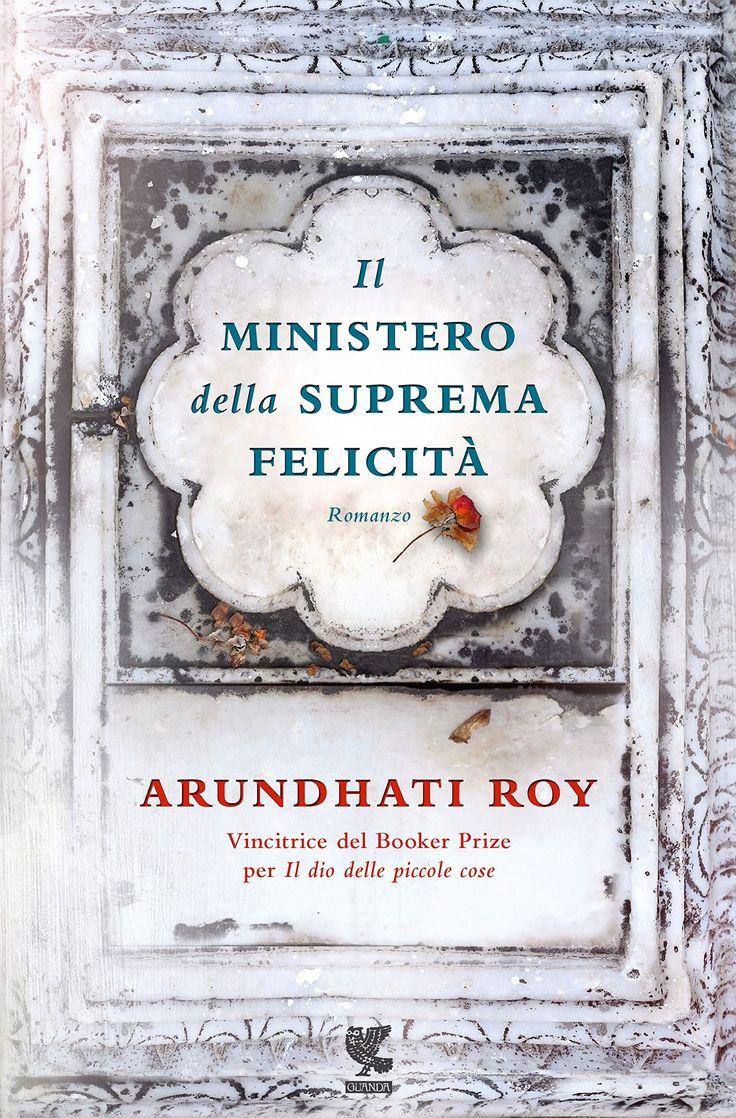 Arundhati Roy, Il ministero della suprema felicità. Schierato e politico, forse troppo, ma anche straordinariamente umano.