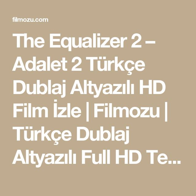 The Equalizer 2 – Adalet 2 Türkçe Dublaj Altyazılı HD Film İzle | Filmozu | Türkçe Dublaj Altyazılı Full HD Tek Parça 720p Film İzle