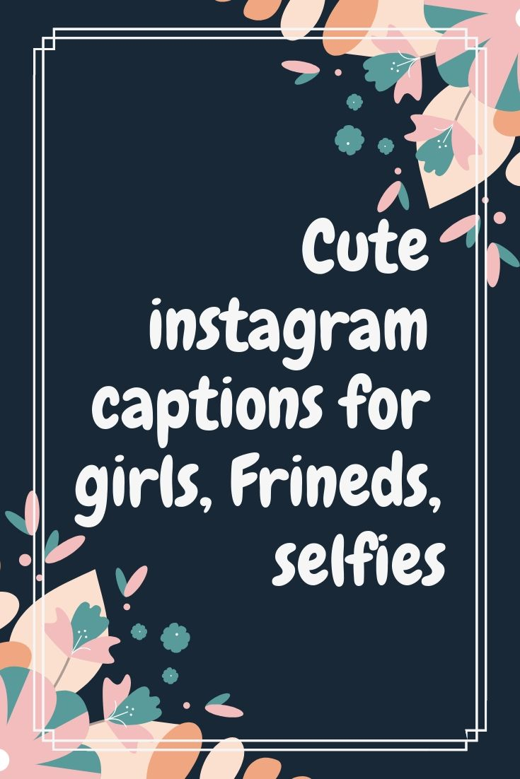 Cute Best Captions And Quotes For Girls And Selfies Instagram Captions For Friends Cute Instagram Captions Captions For Instagram Love