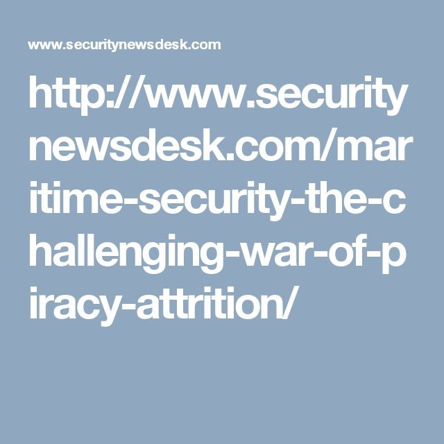 http://www.securitynewsdesk.com/maritime-security-the-challenging-war-of-piracy-attrition/