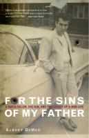 For the sins of my father : a Mafia killer, his son, and the legacy of a mob life
