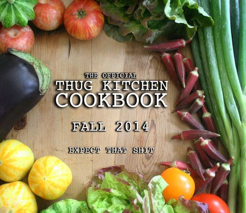 THE COOKBOOK - Thug Kitchen Cookbook is a god damn MUST have for me. I love this website so much it hurts.  It speaks to me in a way I can understand. www.thugkitchen.com