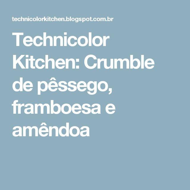 Technicolor Kitchen: Crumble de pêssego, framboesa e amêndoa