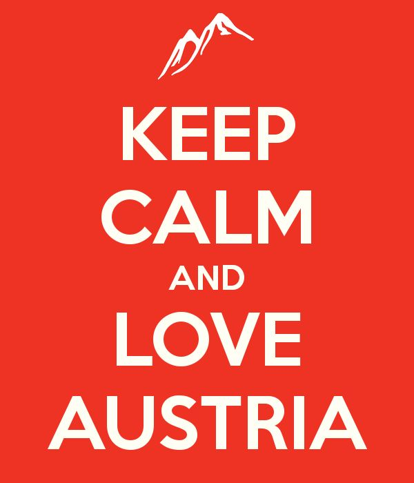 KEEP CALM AND LOVE AUSTRIA. Mozart never fully appreciated his own home, except for Vienna.