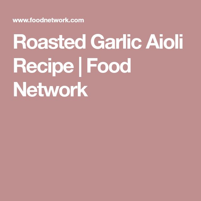 Roasted Garlic Aioli Recipe | Food Network