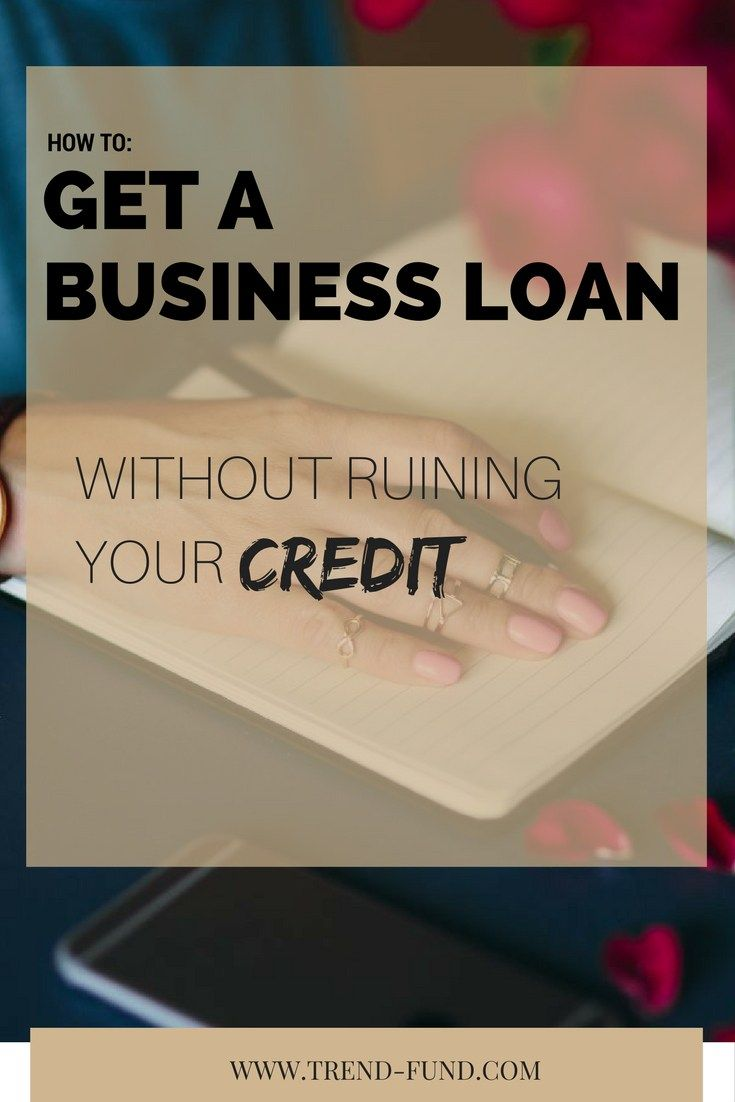 How To Get A Business Loan Without Ruining Your Credit