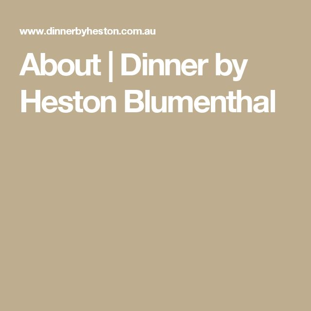 About   Dinner by Heston Blumenthal