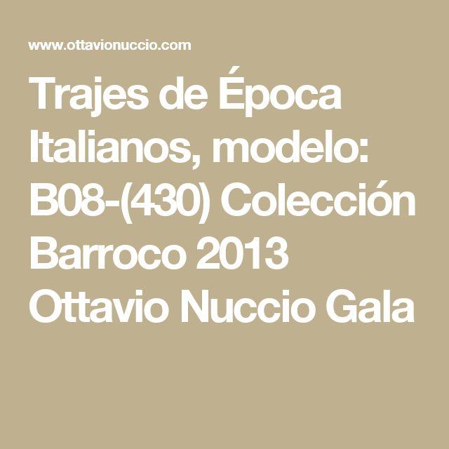 Trajes de Época Italianos, modelo: B08-(430) Colección Barroco 2013 Ottavio Nuccio Gala