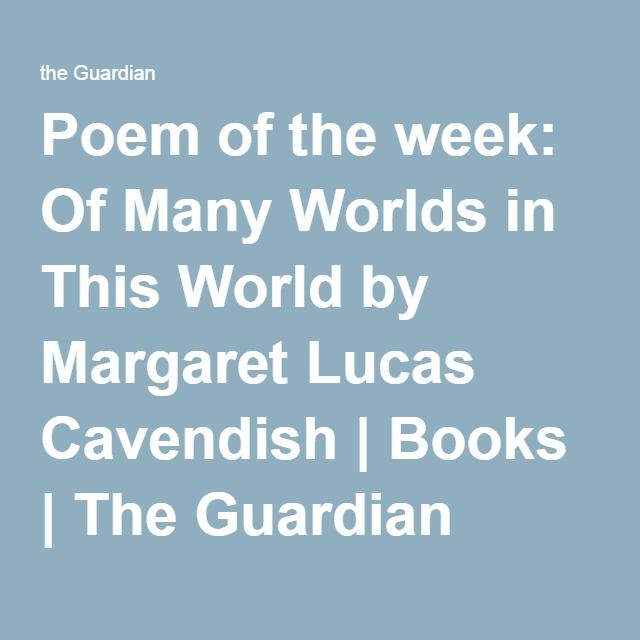 Poem of the week: Of Many Worlds in This World by Margaret Lucas Cavendish | Books | The Guardian