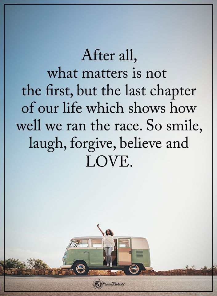 After all, what matters is not the first, but the last chapter of our life which shows how well we ran the race. So smile, laugh, forgive, believe and LOVE.  #powerofpositivity #positivewords  #positivethinking #inspirationalquote #motivationalquotes #quo