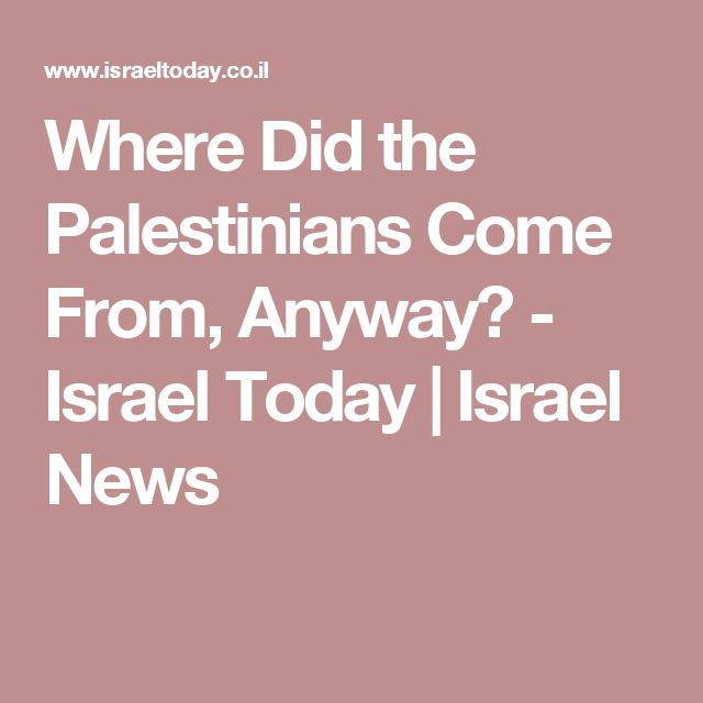 Where Did the Palestinians Come From, Anyway? - Israel Today | Israel News