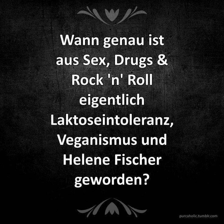 Wann genau ist aus Sex, Drugs & Rock 'n' Roll eigentlich Laktoseintoleranz, Veganismus und Helene Fischer geworden?  #spruch #spruche #sprüche #spruchdestages #spruchbild #text #texte #worte #augsburg #münchen #munich