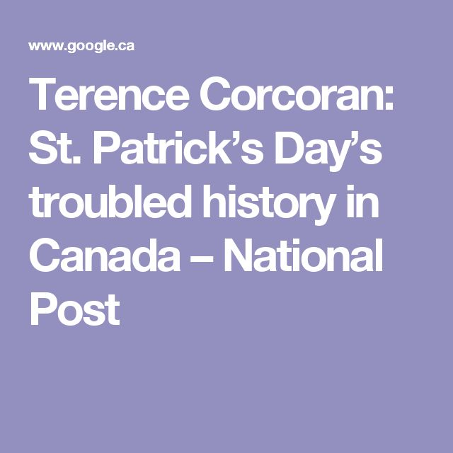 Terence Corcoran: St. Patrick's Day's troubled history in Canada – National Post