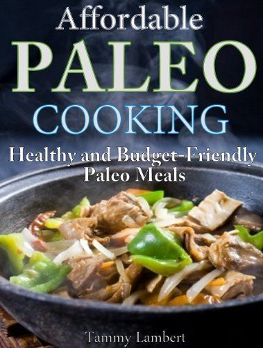 Affordable Paleo Cooking: Healthy and Budget-Friendly Paleo Meals by Tammy Lambert, http://www.amazon.com/dp/B00G01AZA8/ref=cm_sw_r_pi_dp_IGDltb1JB0B9J