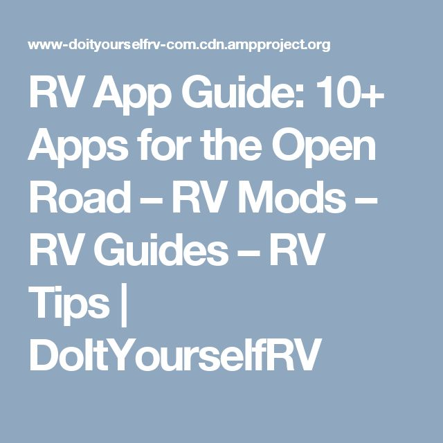RV App Guide: 10+ Apps for the Open Road – RV Mods – RV Guides – RV Tips | DoItYourselfRV