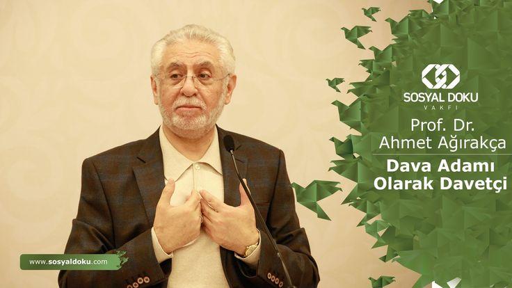 53) Prof. Dr. Ahmet Ağırakça - Dava Adamı Olarak Davetçi - Karakter Eğitimi