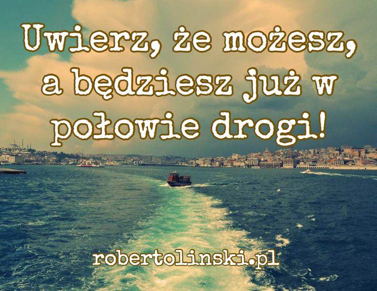 Uwierz, że możesz, a będziesz już w połowie drogi! / robertolinski.pl