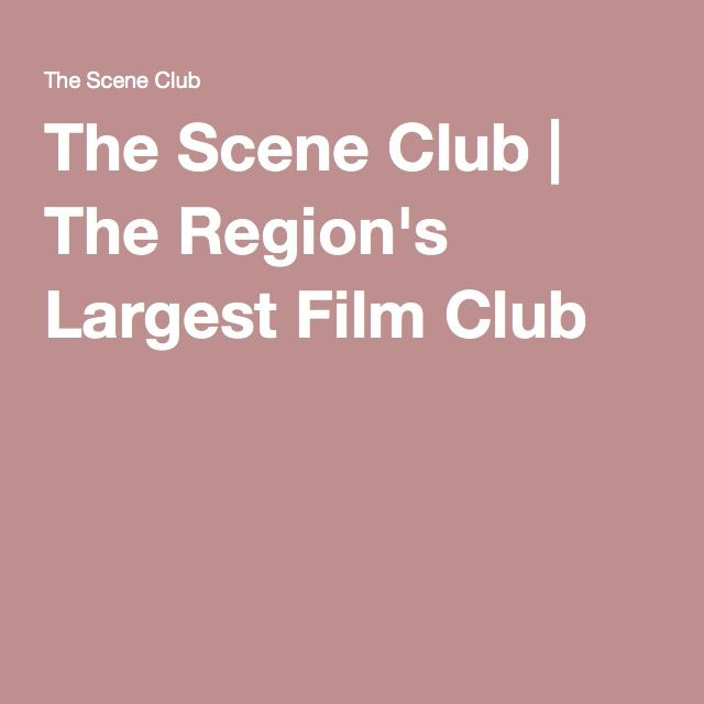 The Scene Club | The Region's Largest Film Club