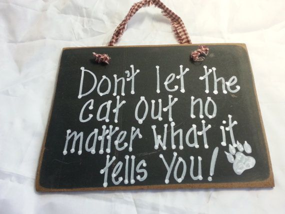 Catch that cat! https://www.etsy.com/listing/504074811/caution-cat-out-door-sign-sneaky-cats
