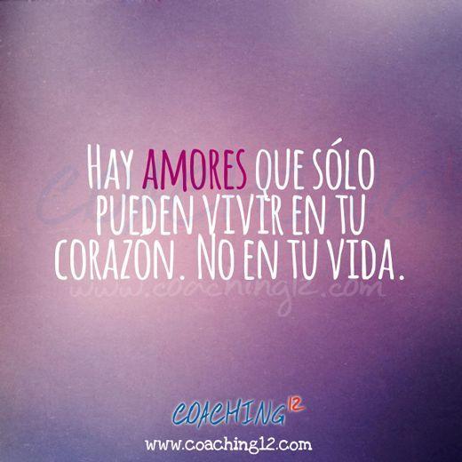 Hay amores que sólo pueden vivir en tu corazón, no en tu vida.