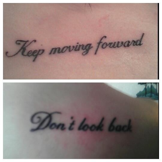 Tattoo Quote, Keep Moving Forward, Don't Look Back