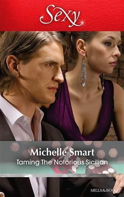 Mills  Boon™: Taming The Notorious Sicilian by Michelle Smart