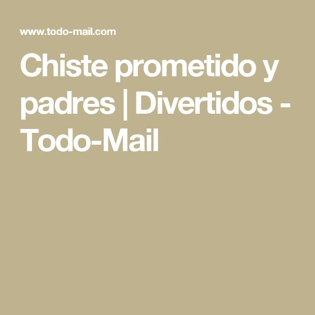 Chiste prometido y padres | Divertidos - Todo-Mail