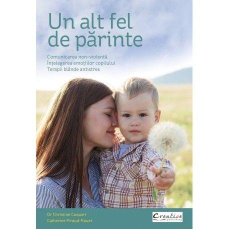 Un alt fel de parinte: comunicarea non-violenta, intelegerea emotiilor copilului (ed. tiparita)