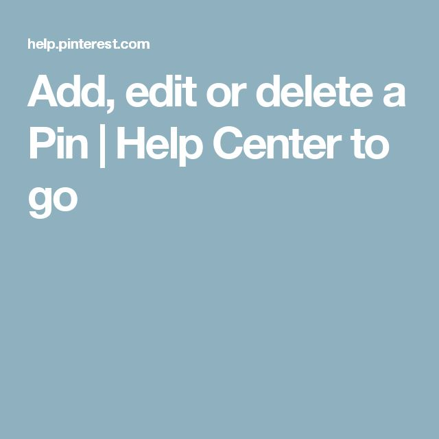 Add, edit or delete a Pin | Help Center to  go