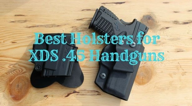 Best Holsters for XDS .45 Handguns